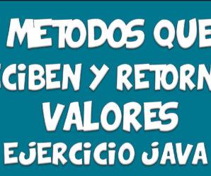 Ejercicio MÉTODOS que Reciben y Retornan Valores – Java
